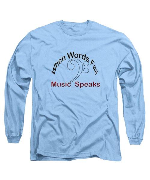 When Words Fail Music Speaks Bass Long Sleeve T-Shirt