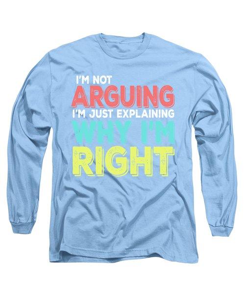 I'm Right Long Sleeve T-Shirt