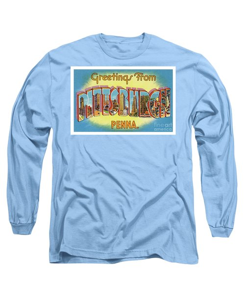 Pittsburgh Greetings Long Sleeve T-Shirt