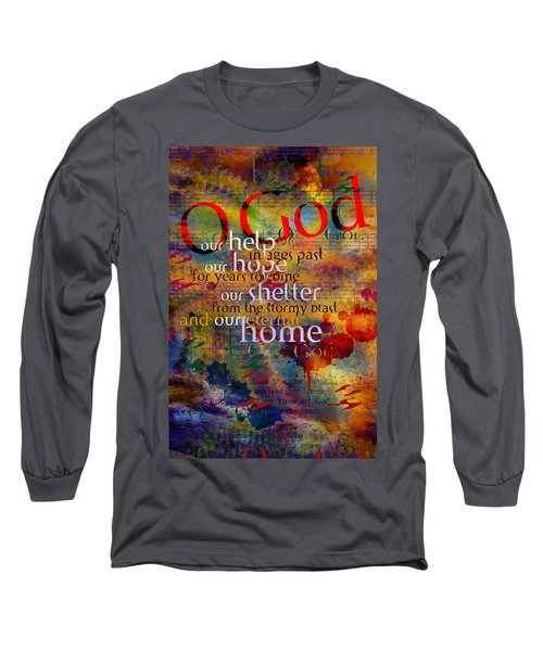 O God Our Help Long Sleeve T-Shirt by Chuck Mountain