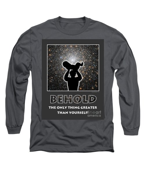 Behold - The Only Thing Greater Than Yourself Long Sleeve T-Shirt