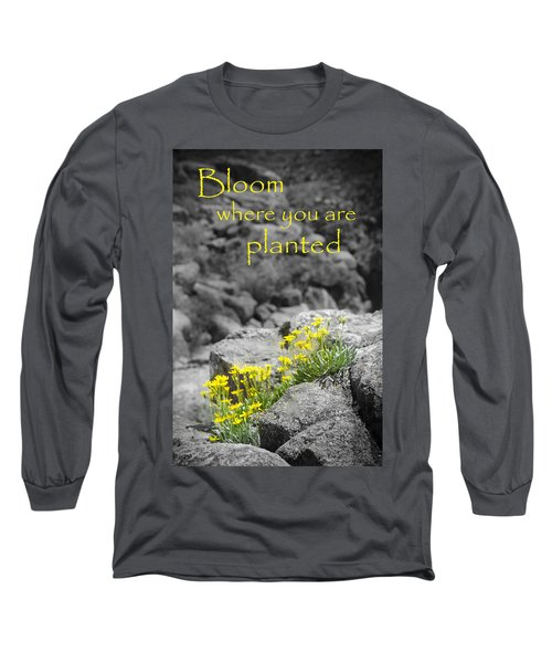 Bloom Where You Are Planted Long Sleeve T-Shirt by Debbie Karnes