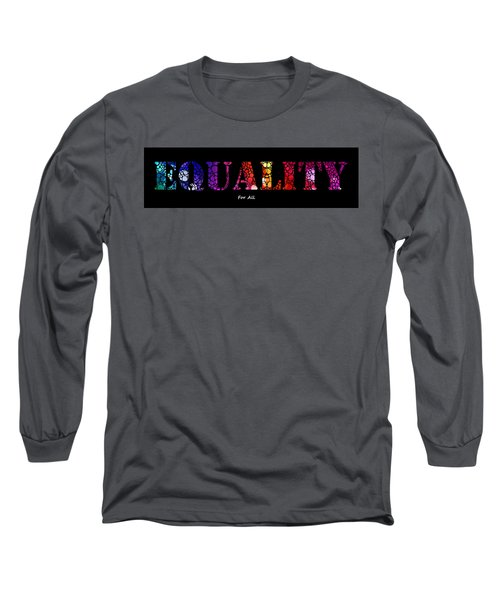 Equality For All - Stone Rock'd Art By Sharon Cummings Long Sleeve T-Shirt