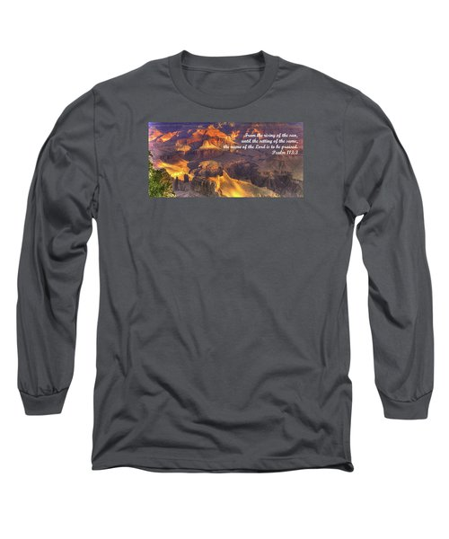 From The Rising Of The Sun...the Name Of The Lord Is To Be Praised - Psalm 113.3 - Grand Canyon Long Sleeve T-Shirt by Michael Mazaika