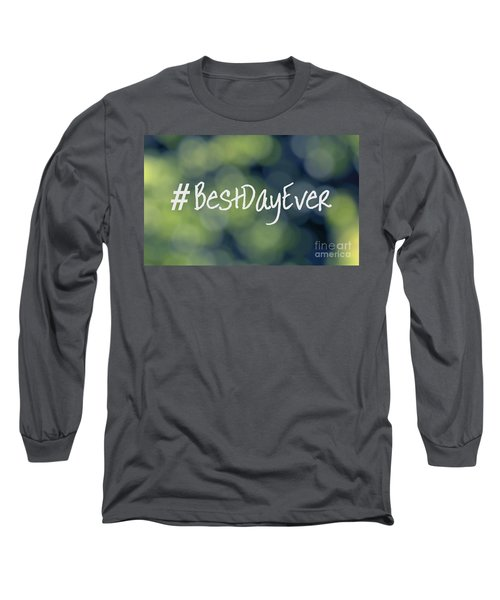Hashtag Best Day Ever Long Sleeve T-Shirt by Ella Kaye Dickey