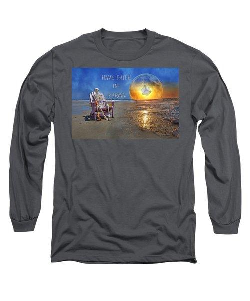 Have Faith In Karma Long Sleeve T-Shirt