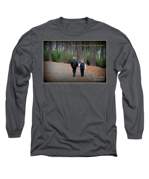 He Aint Heavy/ Hes My Brother Long Sleeve T-Shirt