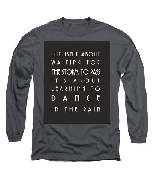 Learn To Dance In The Rain Long Sleeve T-Shirt