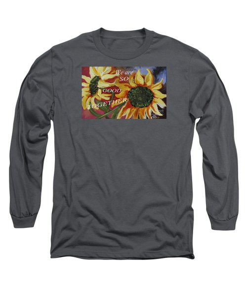 We Are So Good Together Long Sleeve T-Shirt by Rita Brown