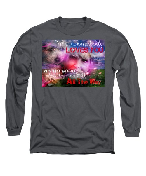 Long Sleeve T-Shirt featuring the digital art When Somebody Loves You - 1 by Kathy Tarochione