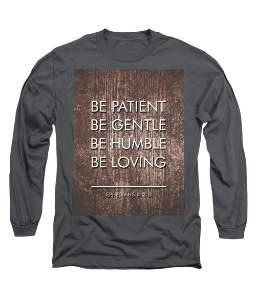 Be Patient, Be Gentle, Be Humble, Be Loving - Bible Verses Art Long Sleeve T-Shirt