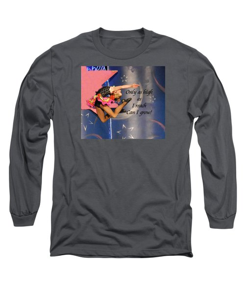 Only As High As I Reach Long Sleeve T-Shirt by Linda Cox
