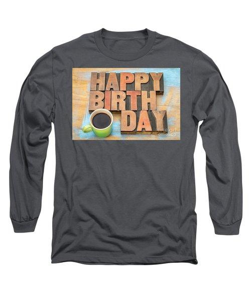 Happy Birthday Greeting Card Long Sleeve T-Shirt