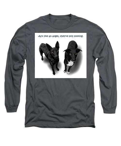Act Like An Angel Long Sleeve T-Shirt