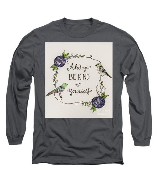 Always Be Kind To Yourself Long Sleeve T-Shirt by Elizabeth Robinette Tyndall