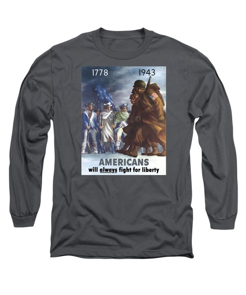 Americans Will Always Fight For Liberty Long Sleeve T-Shirt