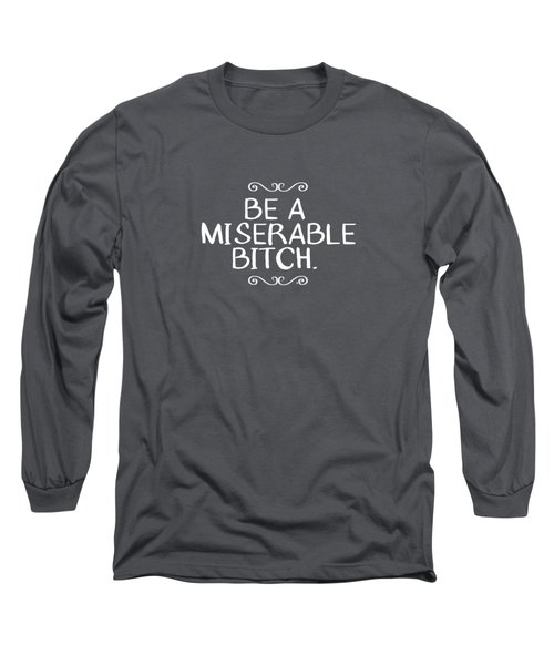 Be Miserable- Art By Linda Woods Long Sleeve T-Shirt