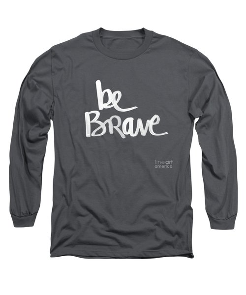 Be Brave Long Sleeve T-Shirt