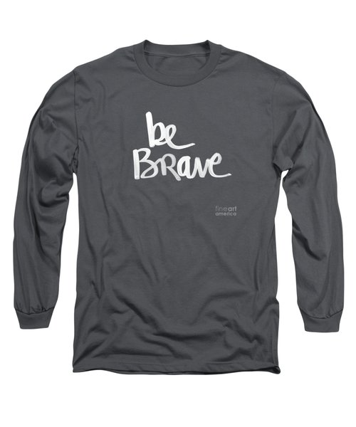 Be Brave Long Sleeve T-Shirt