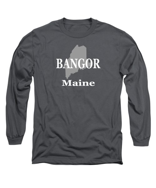 Bangor Maine State City And Town Pride  Long Sleeve T-Shirt