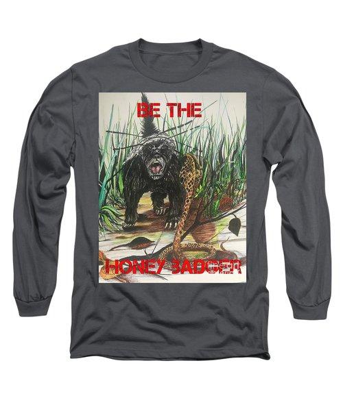 Be The Honey Badger Long Sleeve T-Shirt