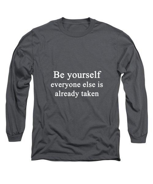 Be Yourself ...  Long Sleeve T-Shirt