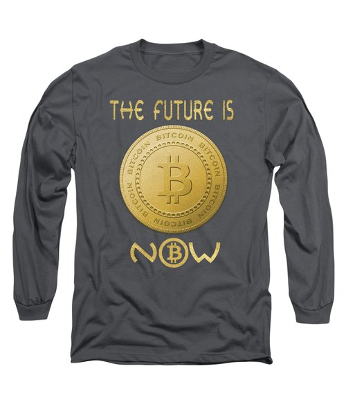 Long Sleeve T-Shirt featuring the digital art Bitcoin Symbol Logo The Future Is Now Quote Typography by Georgeta Blanaru