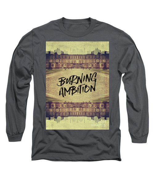 Burning Ambition Fontainebleau Chateau France Architecture Long Sleeve T-Shirt