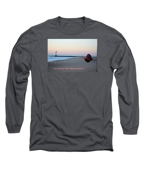 Can We Stay Here... Long Sleeve T-Shirt