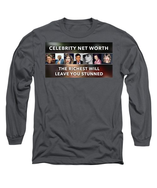 Celebrity Net Worth Totals That Will Blow Mind Long Sleeve T-Shirt