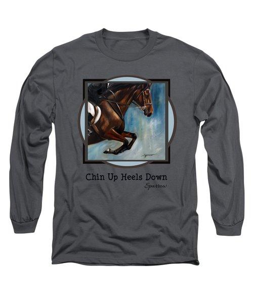 Chin Up Heels Down Long Sleeve T-Shirt
