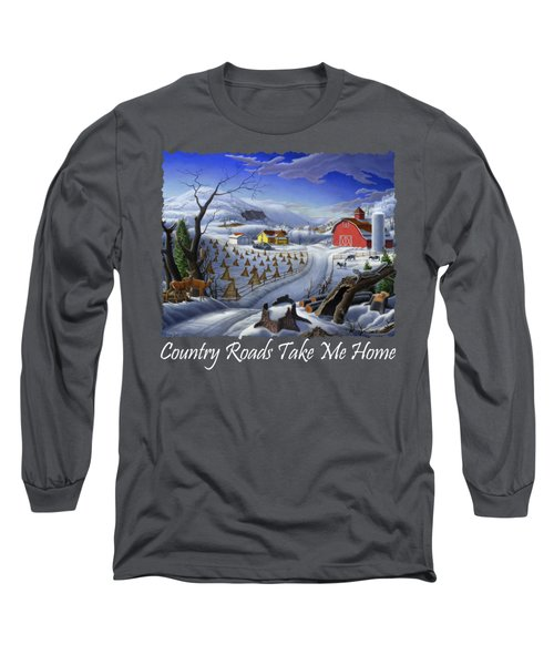 Country Roads Take Me Home T Shirt - Coon Gap Holler - Rural Winter Country Farm Landscape Long Sleeve T-Shirt