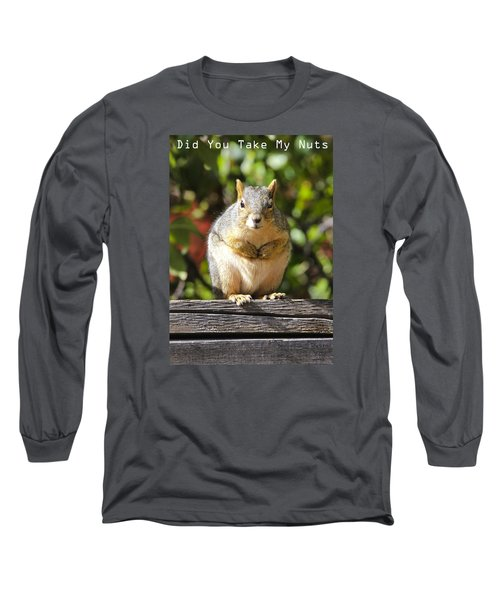 Did You Take My Nuts Long Sleeve T-Shirt