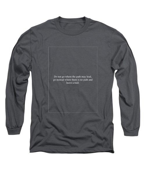 Do Not Go Where ... Long Sleeve T-Shirt