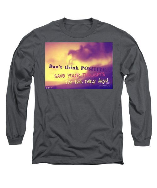 Don't Think Positive Long Sleeve T-Shirt