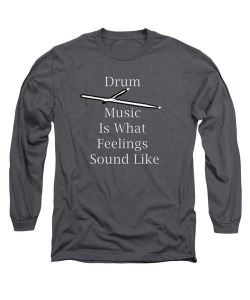 Drum Is What Feelings Sound Like 5579.02 Long Sleeve T-Shirt by M K  Miller