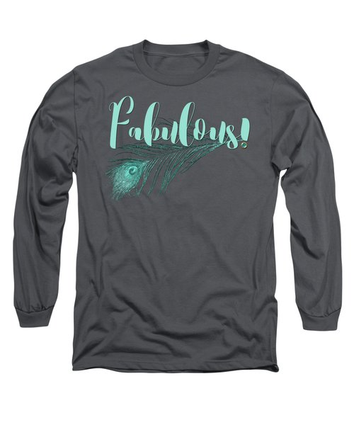 Fabulous, Teal And Aqua Peacock Feather And Text Long Sleeve T-Shirt