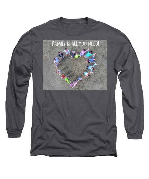Family Is All You Need Long Sleeve T-Shirt