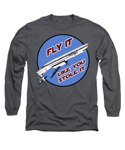 Fly It Like You Stole It Long Sleeve T-Shirt