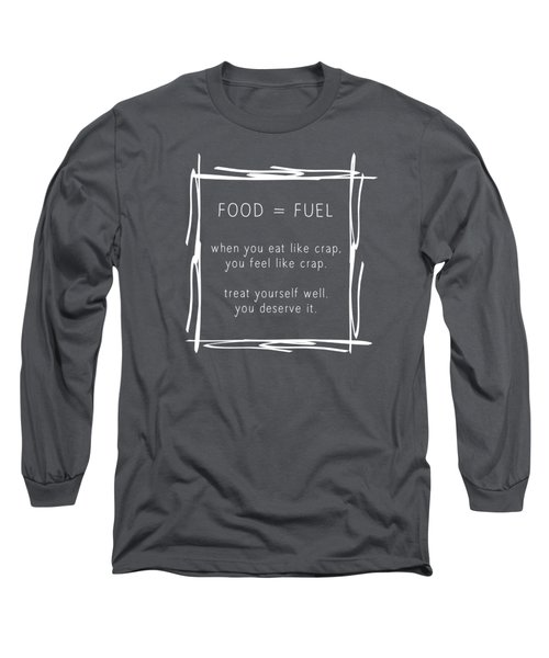 Food Is Fuel Long Sleeve T-Shirt
