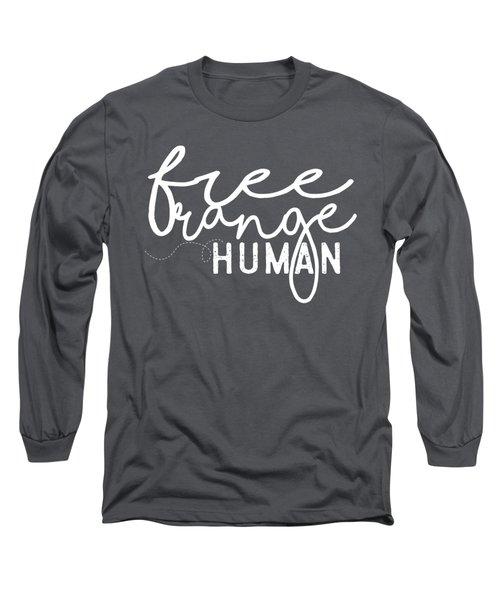 Free Range Human Long Sleeve T-Shirt by Heather Applegate