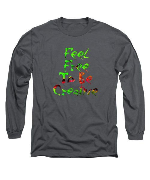 Free To Be Creative Long Sleeve T-Shirt