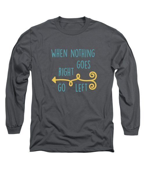 Go Left Long Sleeve T-Shirt
