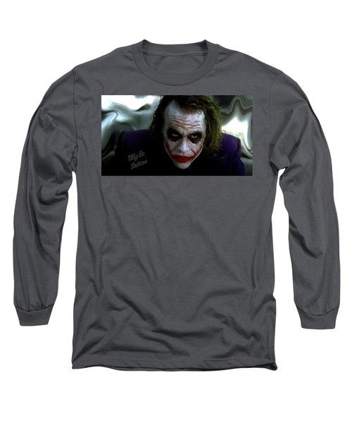 Heath Ledger Joker Why So Serious Long Sleeve T-Shirt by David Dehner