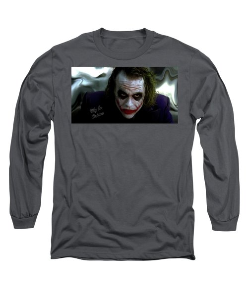 Heath Ledger Joker Why So Serious Long Sleeve T-Shirt