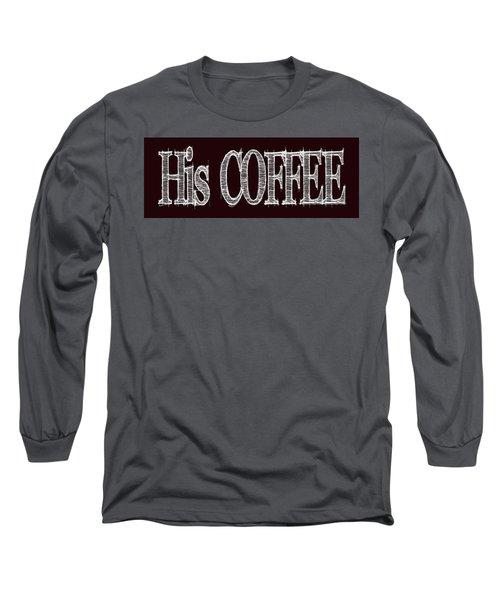 His Coffee Mug 2 Long Sleeve T-Shirt