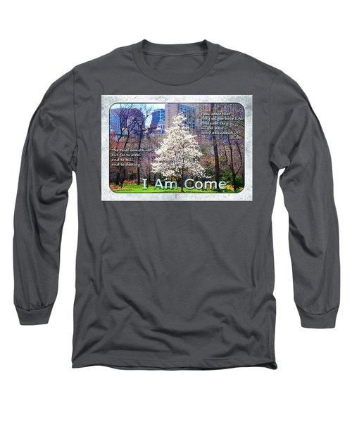 I Am Come Long Sleeve T-Shirt