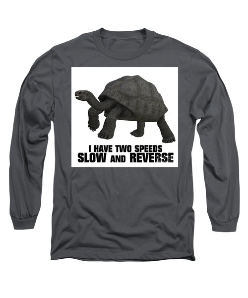 I Have Two Speeds, Slow And Reverse Long Sleeve T-Shirt