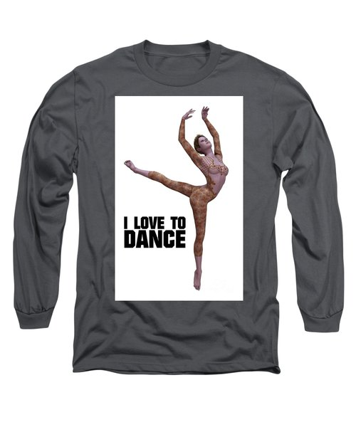I Love To Dance Long Sleeve T-Shirt by Esoterica Art Agency