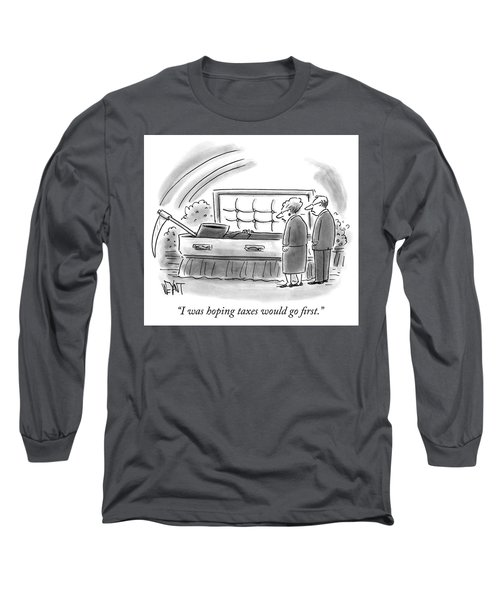 I Was Hoping Taxes Would Go First Long Sleeve T-Shirt